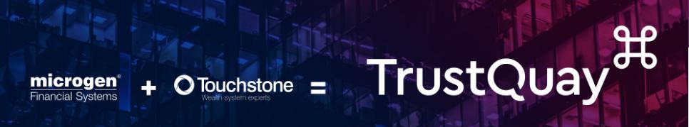Microgen + Touchstone = TrustQuay